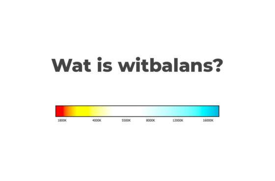 Wat is witbalans?   Basiskennis fotografie