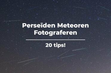 20 tips voor het fotograferen van de Perseïden meteoren