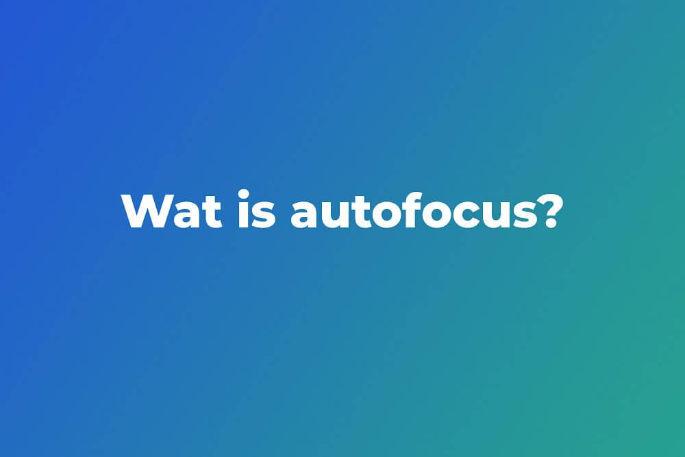 Wat is autofocus?